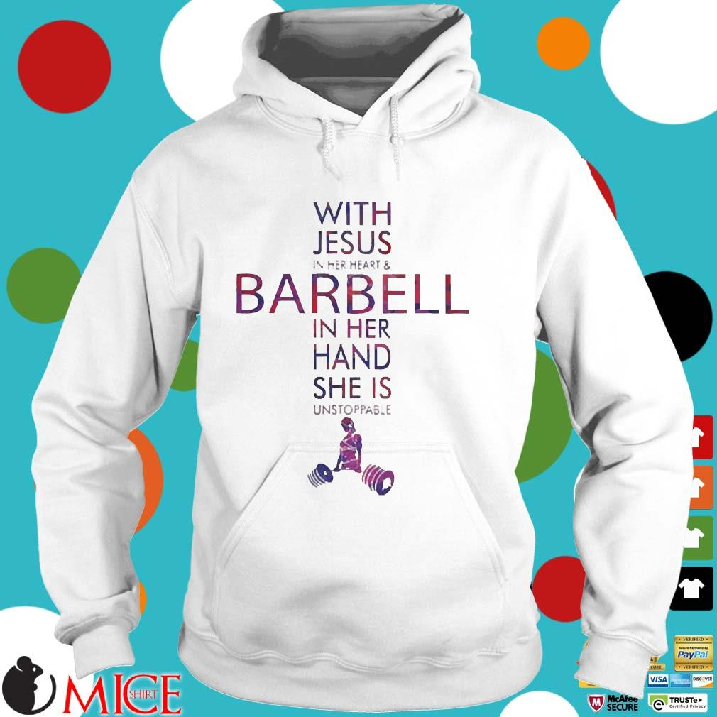 With Jesus In Her Heart And Barbell In Her Hand She Is Unstoppable Shirt Hoodie trang