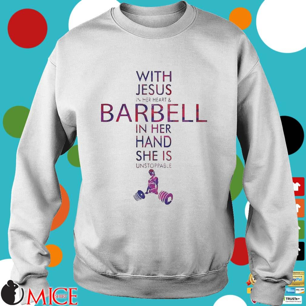 With Jesus In Her Heart And Barbell In Her Hand She Is Unstoppable Shirt Sweater trang