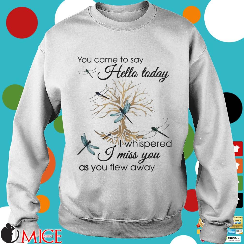 You Came To Say Hello Today I Whispered I Miss You As You Flew Away Blue Dragonfly 3D Golden Tree Shirt t Sweater