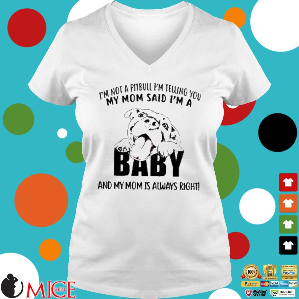 'm not a pitbull i'm telling you my mom said i'm a baby and my mom is always right s Ladies V-Neck trangs