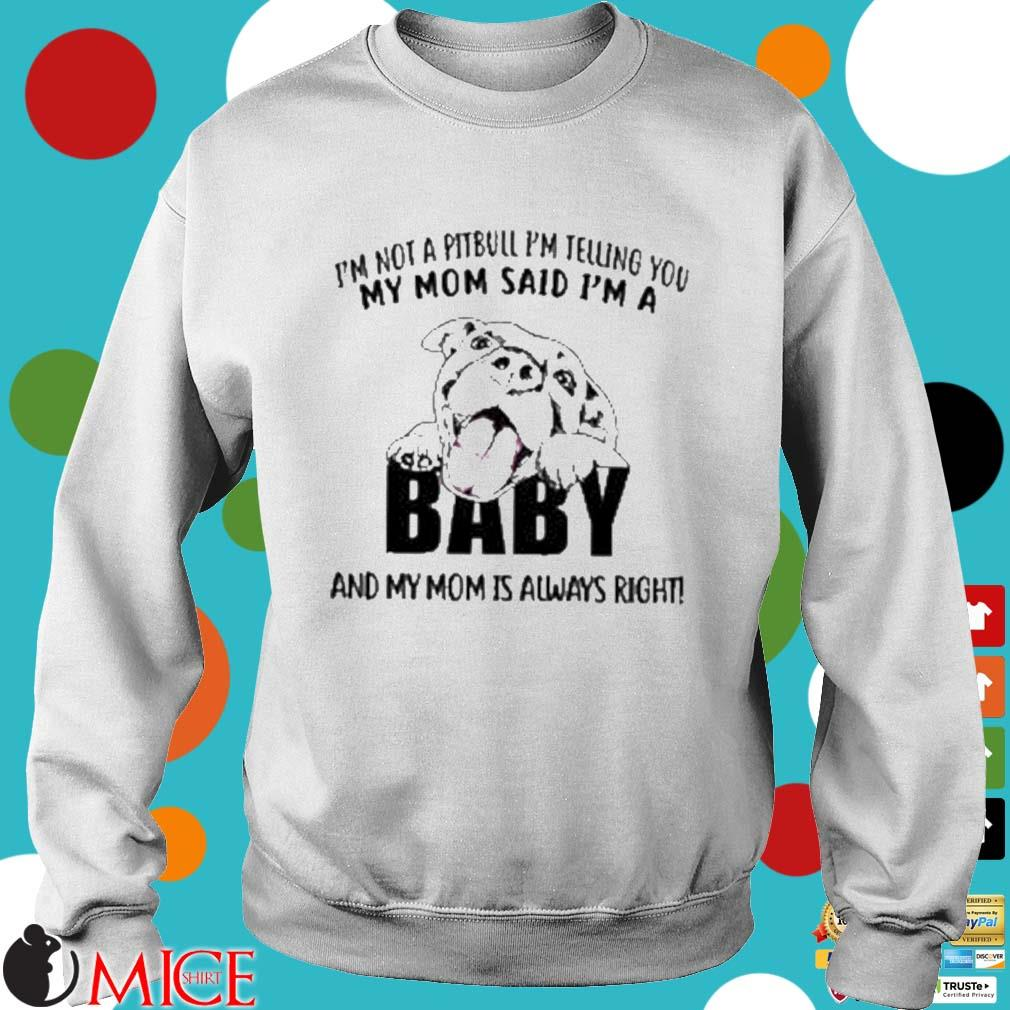 'm not a pitbull i'm telling you my mom said i'm a baby and my mom is always right s Sweater trang
