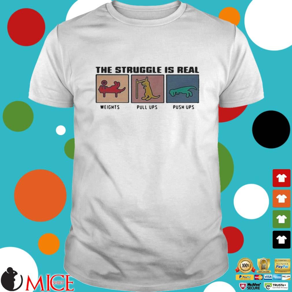 The Struggle Is Real Weights Pull Ups Push Ups Shirt