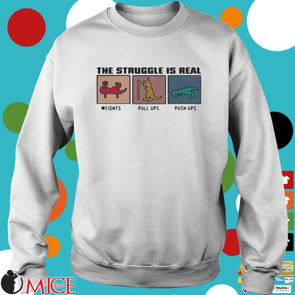 The Struggle Is Real Weights Pull Ups Push Ups Shirt Sweater trang
