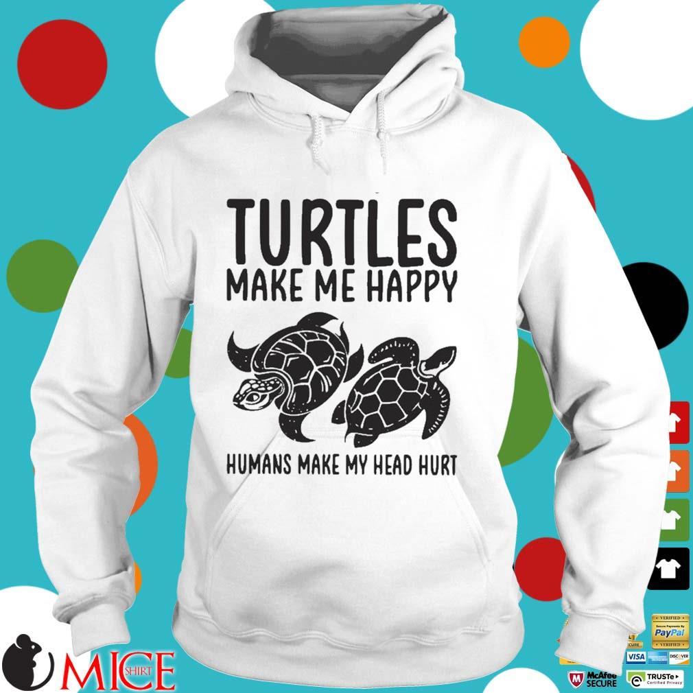 Turtles make me happy humans make my head hurt s Hoodie trang