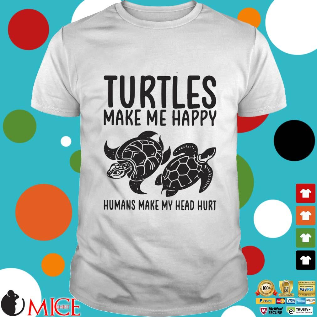 Turtles make me happy humans make my head hurt shirt