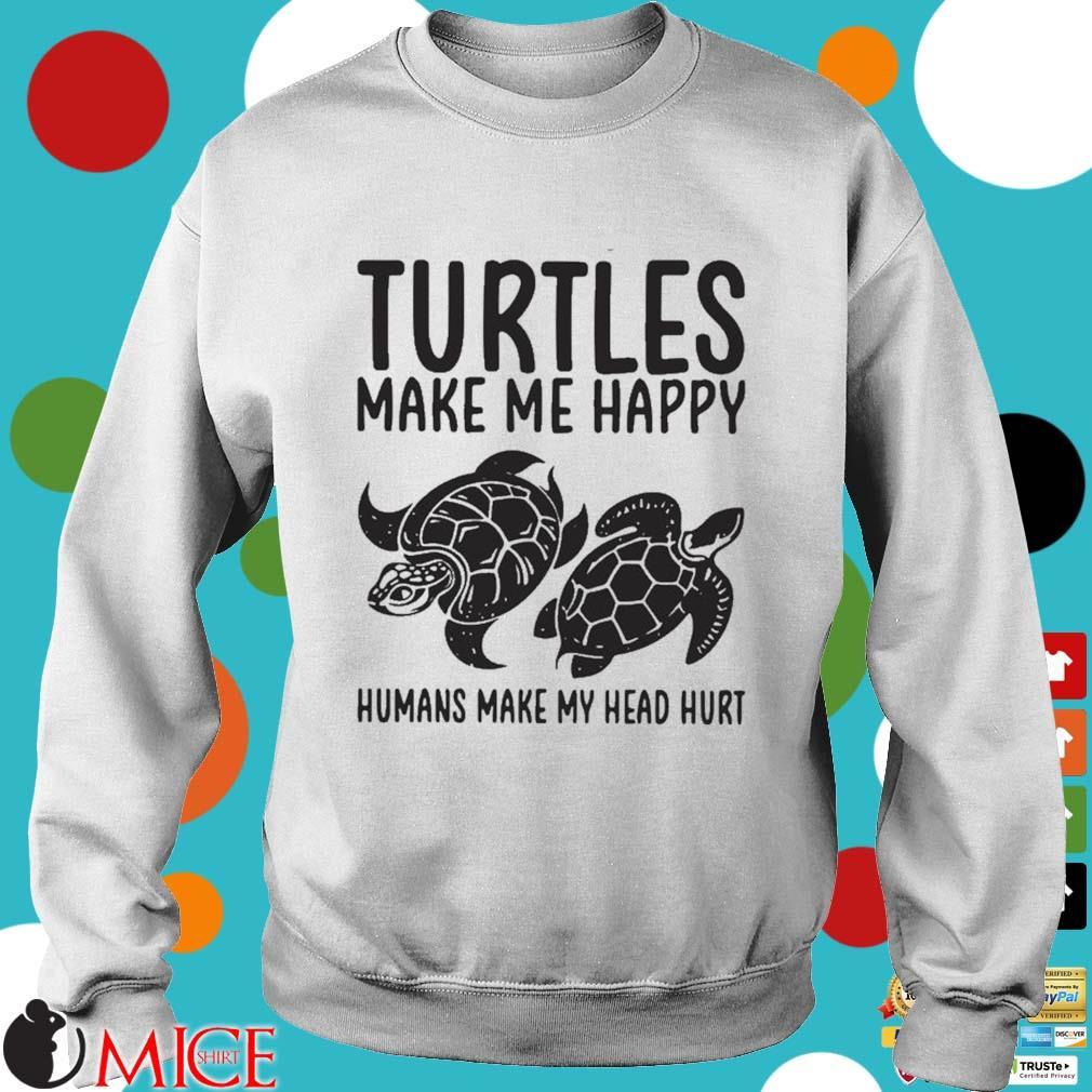 Turtles make me happy humans make my head hurt s Sweater trang