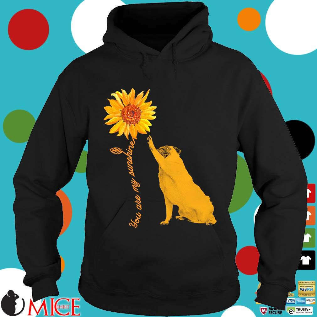 You Are My Sunshine Pug With Sunflower s Hoodie dend