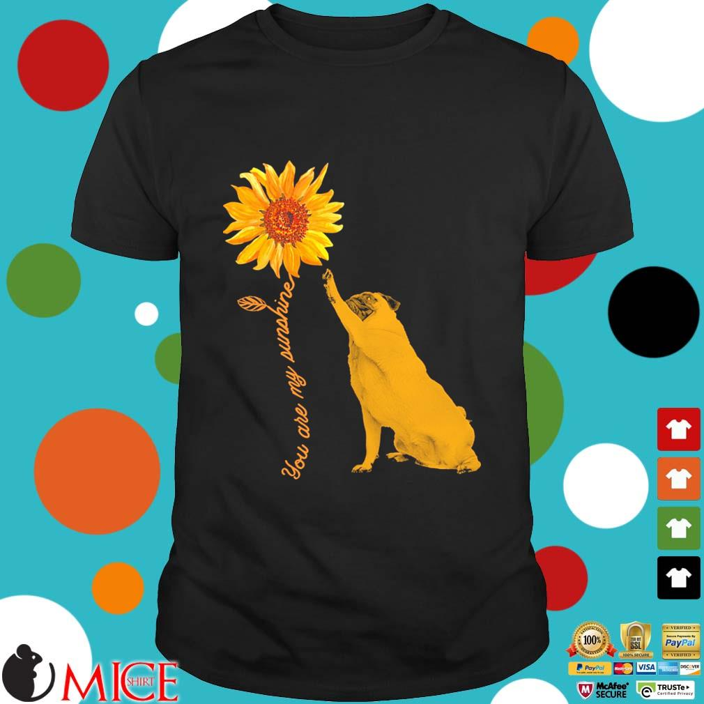 You Are My Sunshine Pug With Sunflower shirt