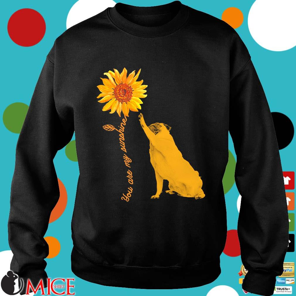 You Are My Sunshine Pug With Sunflower s Sweater den
