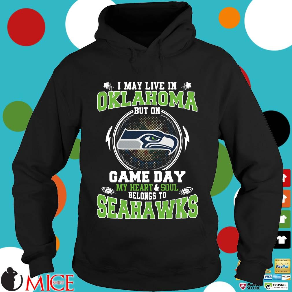 I may live in Oklahoma but on game day my heart and soul belongs to Seahawks s Hoodie dend