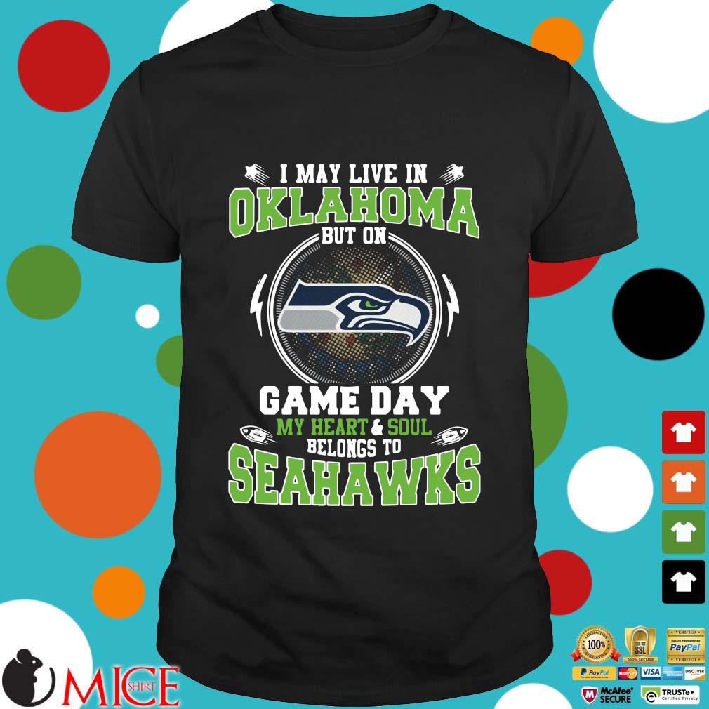 I may live in Oklahoma but on game day my heart and soul belongs to Seahawks shirt