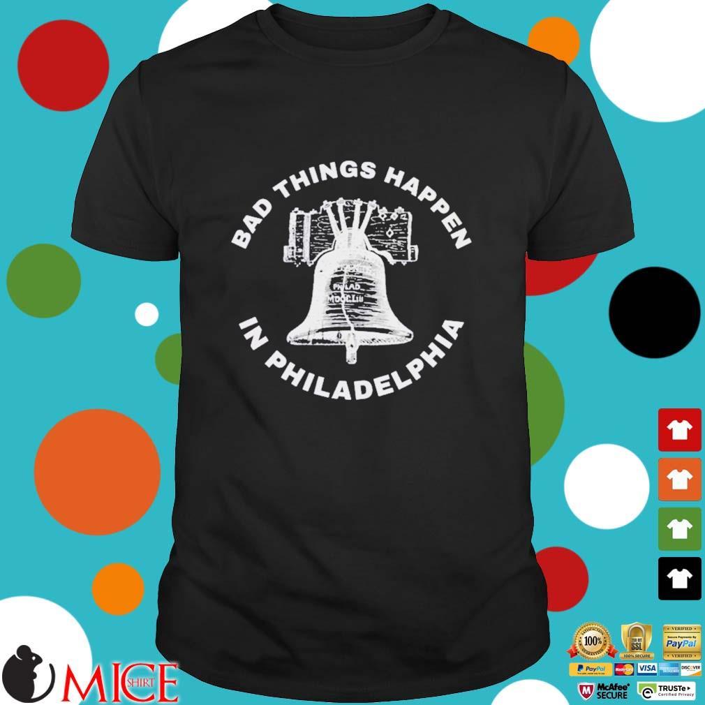 Bell Bad things happen in Philadelphia Shirt