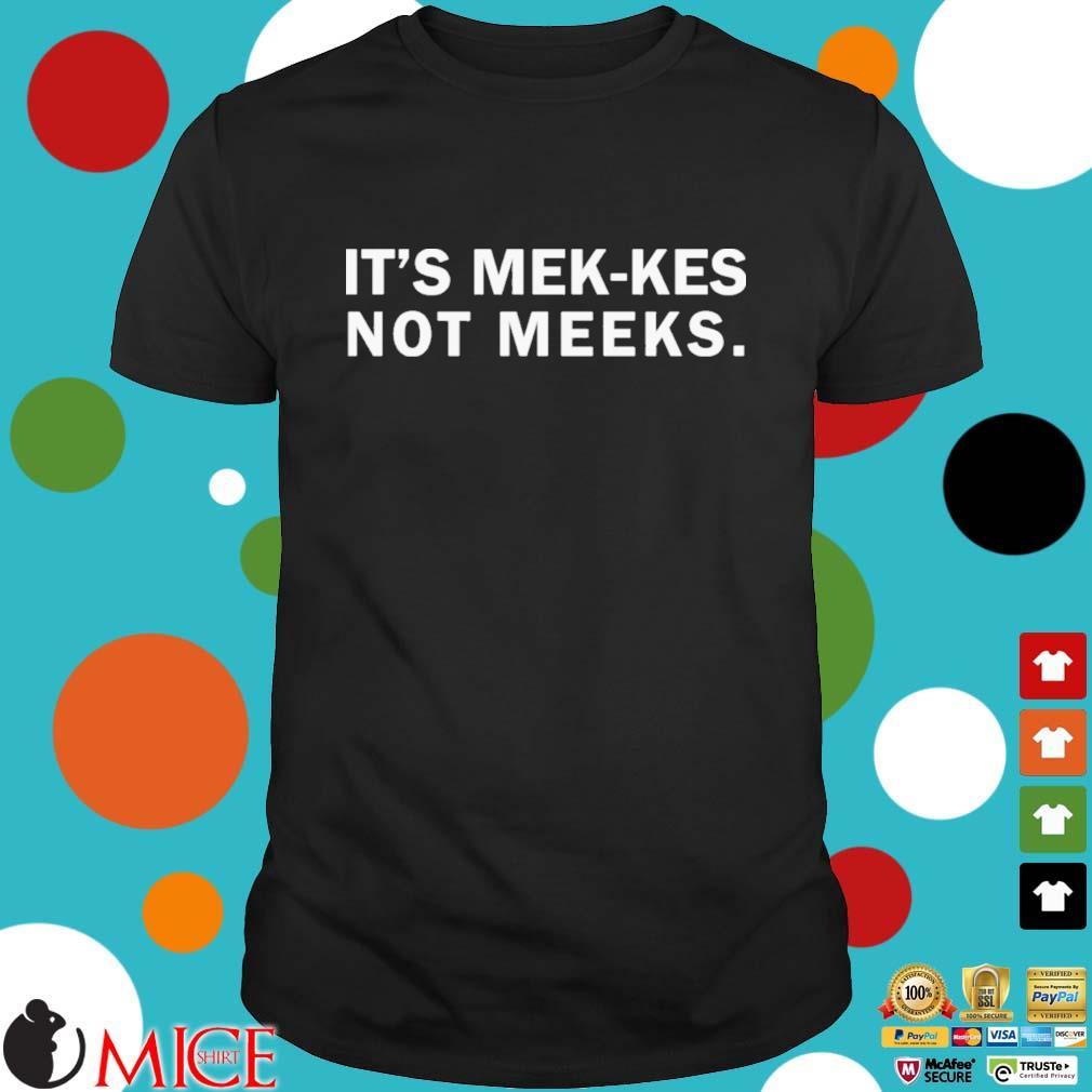 It's mek-kes not meeks shirt
