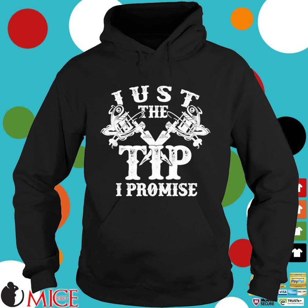 Just The Tip I Promise Inked And Tattooed Shirt Hoodie dend