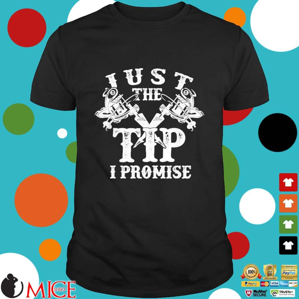 Just The Tip I Promise Inked And Tattooed Shirt
