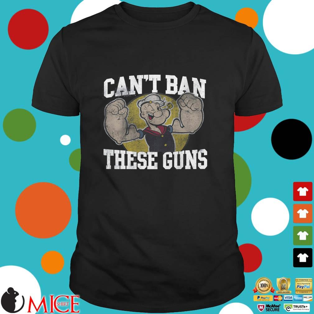 Popeye can't ban these guns shirt