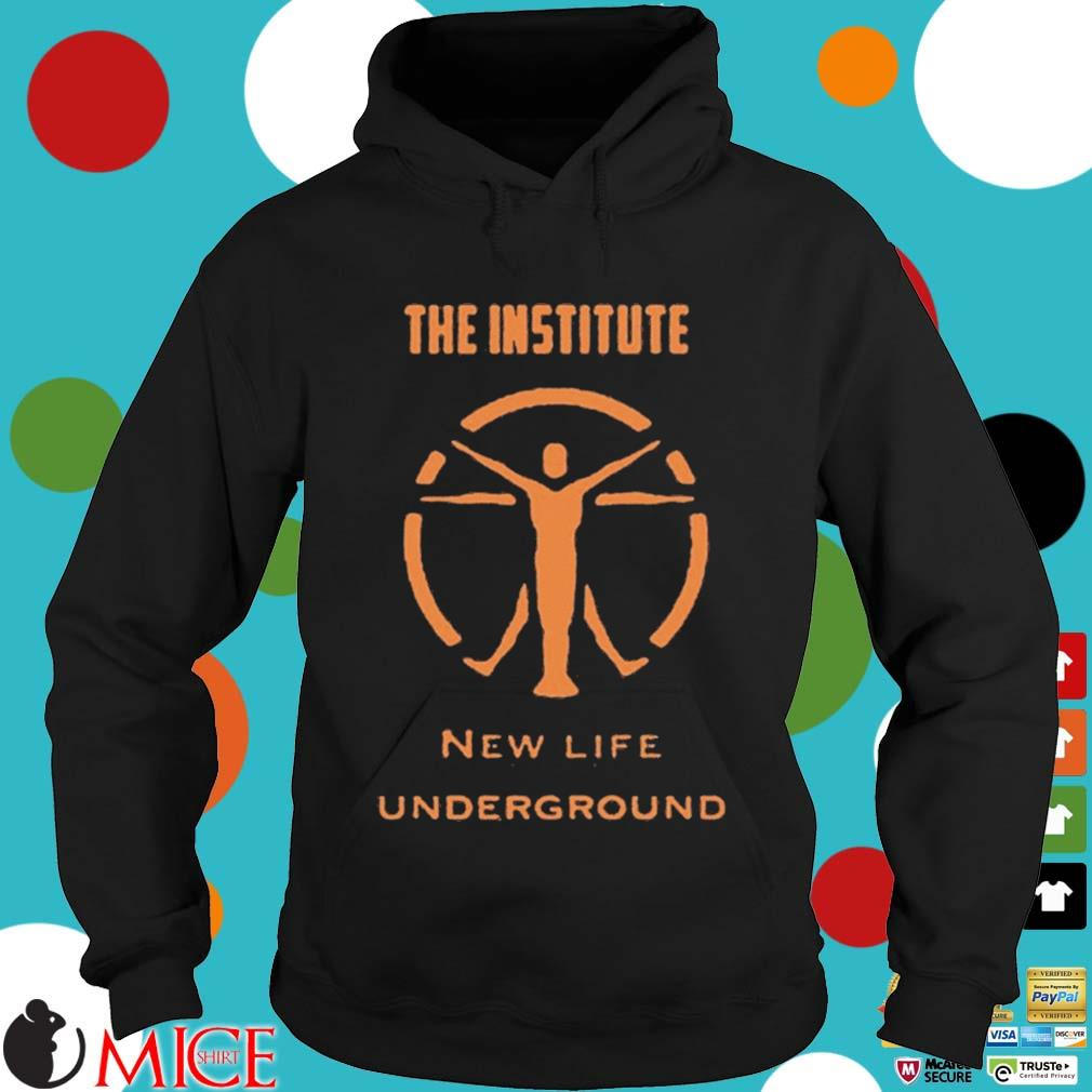 The Institute New Life Underground Shirt Hoodie dend