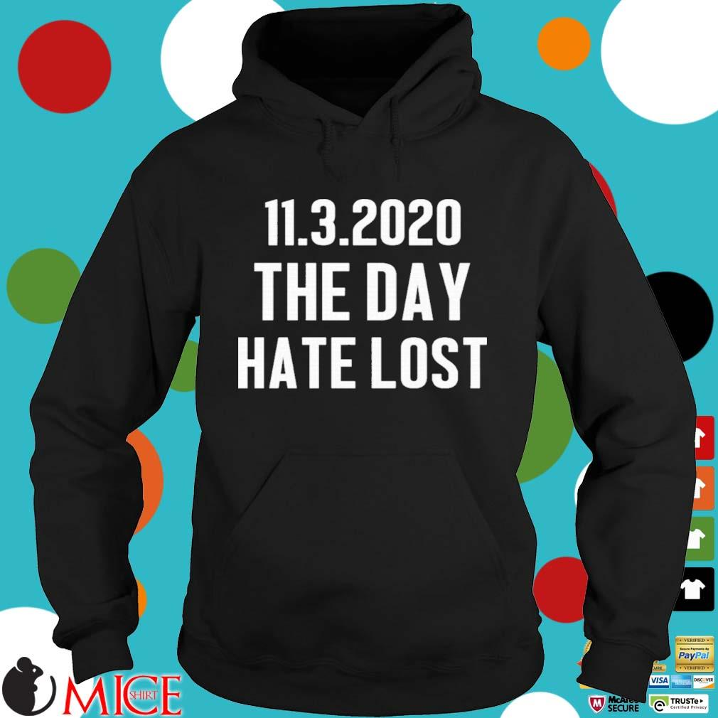 11 03 2020 The Day Hate Lost Shirt Hoodie dend