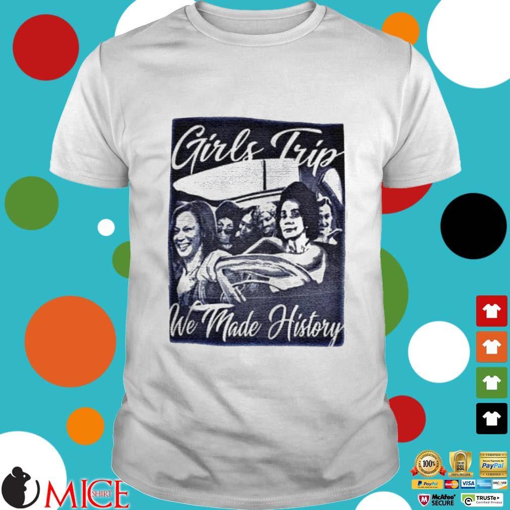 Girls Trip We Made History Premium Shirt Shirt trắng