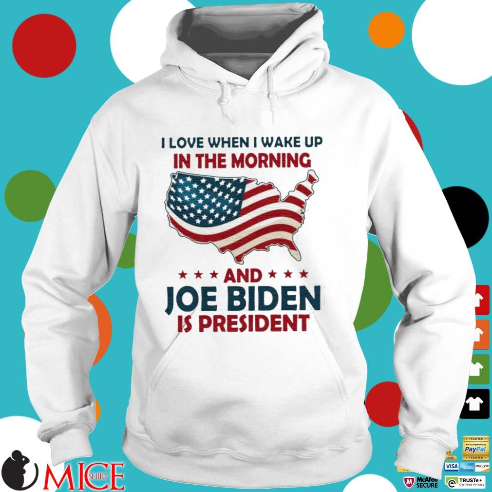 I Love When I Wake Up In The Morning And Joe Biden Is President American Flag Shirt Hoodie trang