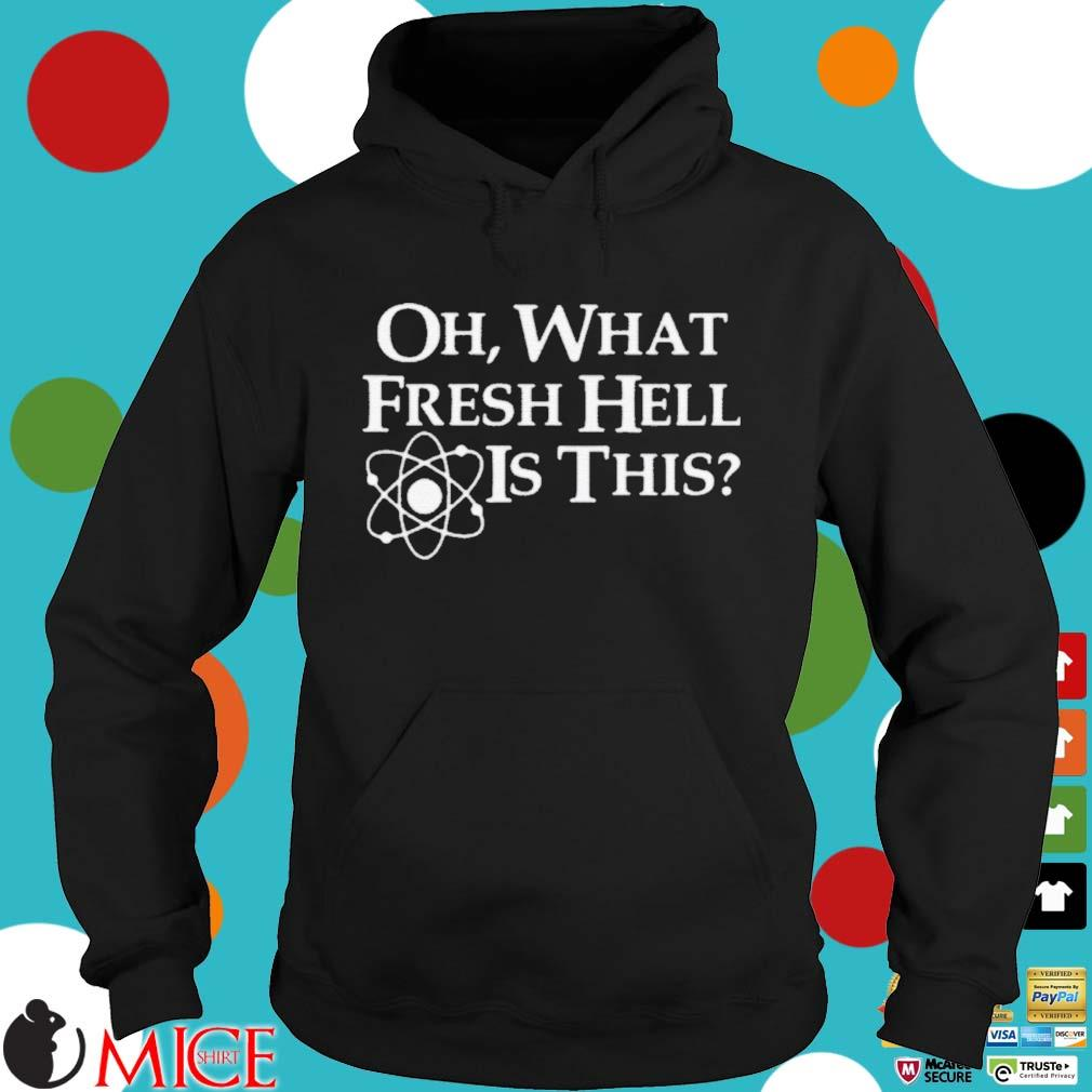 Oh What Fresh Hell Is This Shirt Hoodie dend