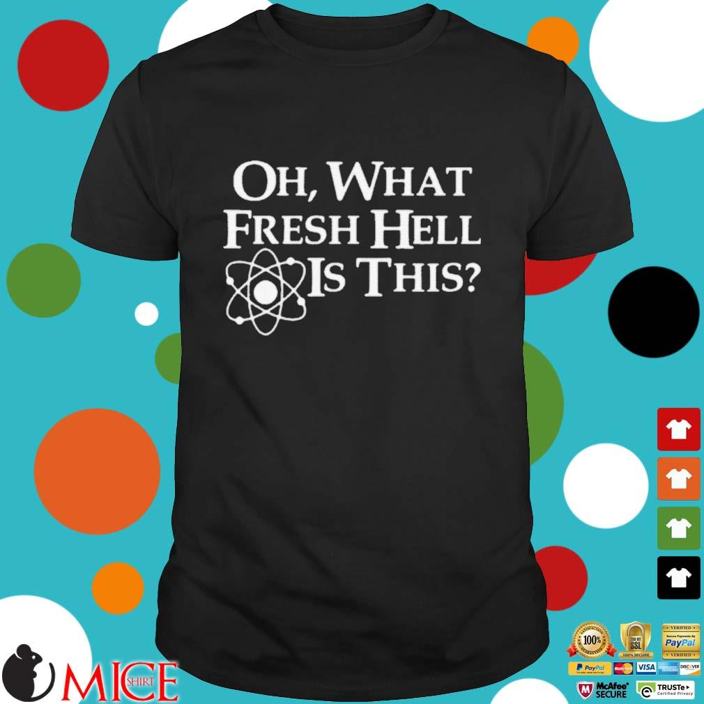 Oh What Fresh Hell Is This Shirt Shirt đen